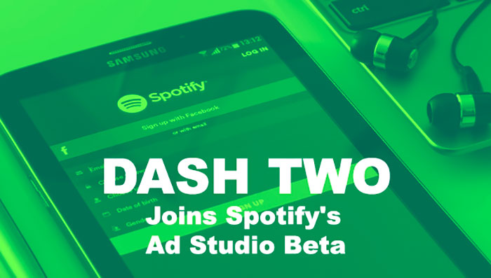 bc1345612bcfe DASH TWO Joins Spotify s Ad Studio Beta Program