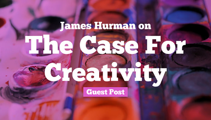 James Hurman on The Case For Creativity