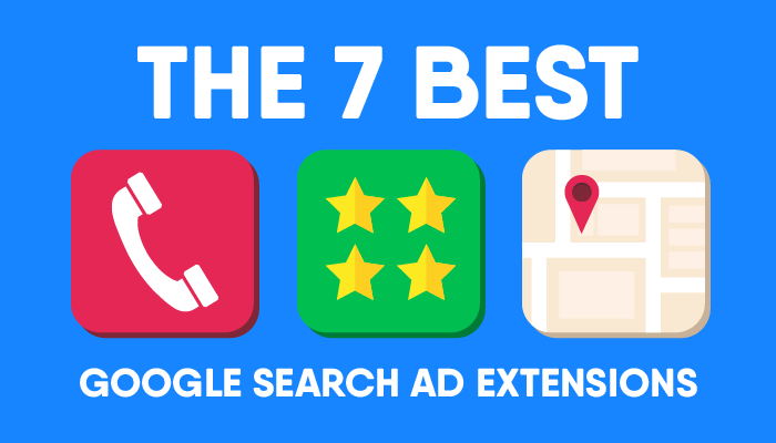 The 7 Best Google Search Ad Extensions You Aren't Using