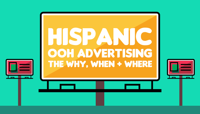 The Why, When and Where of Hispanic Out of Home Advertising