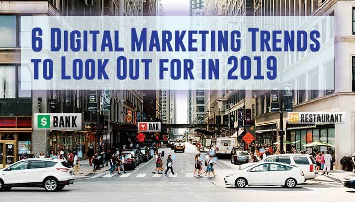 Top 6 Digital Marketing Trends for 2019